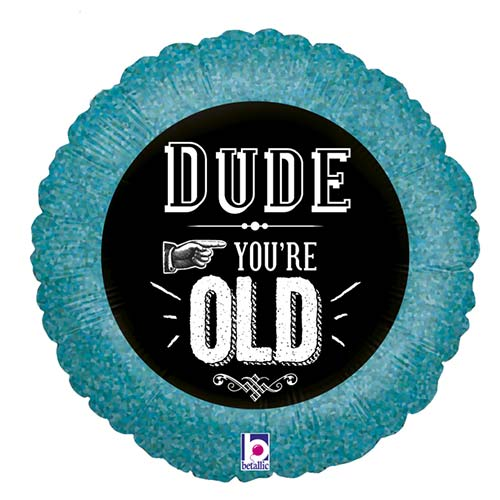 Dude You're Old Holographic Round Foil Helium Balloon 46cm / 18 in