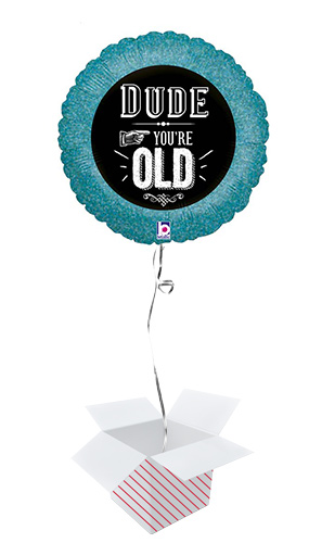 Dude You're Old Holographic Round Foil Helium Balloon - Inflated Balloon in a Box Product Image
