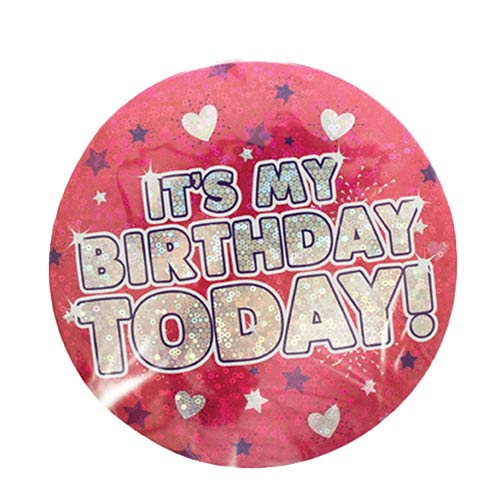 Pink Its My Birthday Today Holographic Badge 15cm