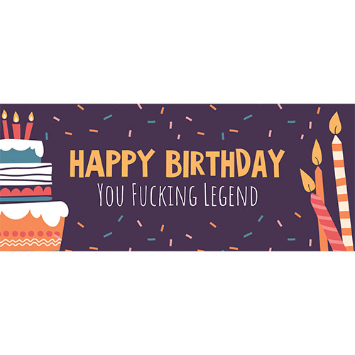 Happy Birthday You Fucking Legend Adult PVC Party Sign Decoration 60cm x 25cm Product Image